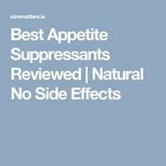 Best Appetite Suppressants Reviewed | Natural No Side Effects