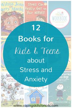 12 Books for Kids and Teens about Stress and Anxiety  http://copingskillsforkids.com/blog/12-books-for-kids-and-teens-about-stress-and-anxiety