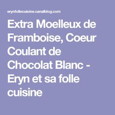 Extra Moelleux de Framboise, Coeur Coulant de Chocolat Blanc - Eryn et sa folle cuisine
