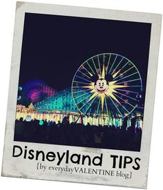 everydayVALENTINE: travelBUG {DISNEYLAND TIPS~PART TWO} - More great tips!