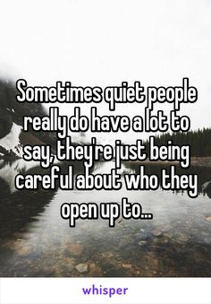 True dat Sometimes quiet people really do have a lot to say, they're just being careful about who they open up to. Quotes Deep Feelings, Hurt Quotes, Mood Quotes, Quotes To Live By, Life Quotes, Inspirational Quotes Pictures, Motivational Quotes, Funny Quotes, Qoutes