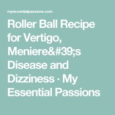 Roller Ball Recipe for Vertigo, Meniere's Disease and Dizziness · My Essential Passions Essential Oils For Dizziness, Essential Oils For Vertigo, Ginger Essential Oil, Doterra Essential Oils, Young Living Essential Oils, Essential Oil Blends, Easential Oils, Roller Bottle Recipes, Healthy Oils