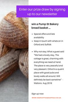 Stay in touch with us for the latest news, offers and whats on in and around Orford and Suffolk. Sign up to the newsletter and enter into the prize draw to win a Bread Basket from Pump Street Bakery