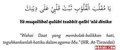 """""""Wahai Dzat yang membolak-balikkan hati, teguhkankanlah hatiku dalam agama-Mu."""" (HR. At-Tirmidzi)"""
