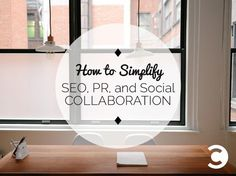 How to Simplify SEO, PR, and Social Collaboration - Convince and Convert Blog: http://www.convinceandconvert.com/digital-marketing/how-to-simplify-collaboration/