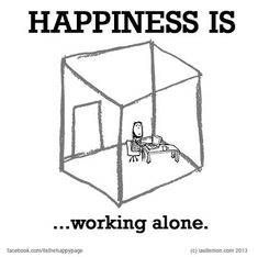Happiness is working alone. I Am Happy, Make Me Happy, Are You Happy, Reasons To Be Happy, Leader Quotes, Word Pictures, Random Pictures, What Makes You Happy, Happy Thoughts