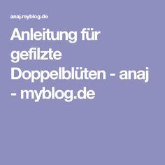 Anleitung für gefilzte Doppelblüten - anaj - myblog.de