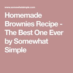 Homemade Brownies Recipe - The Best One Ever by Somewhat Simple