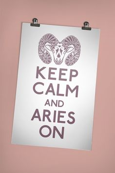 keep calm and Aries on.. makes sense to me.