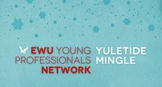 EWU Young Professionals Network Event   Yuletide Mingle    Make merry with EWU's Young Professionals Network and squeeze in some last-minute networking this holiday season. We might even spend the night toasting the victorious Eagle football team. (Go Eags!)    Tickets are only $10, which includes appetizers and a drink. You can also feel good knowing that half of every ticket supports the EWU Student Emergency Fund. Boost your career, build your network and do some good at the same time.