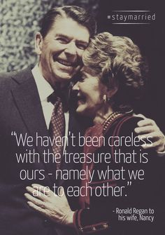 """""""...we haven't been careless with the treasure that is ours - namely what we are to each other."""" - Ronald Regan"""