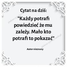 Mało kto potrafi to pokazać. Motto, Sentences, Nostalgia, Sad, Humor, Motivation, Memes, Quotes, Quotation