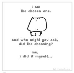 posted to Ha ha ha , but not really becuase I  I AM THE CHOSEON ONE!