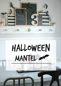 Halloween mantel- decorate your mantel with chalkboard, black, white and spooky!