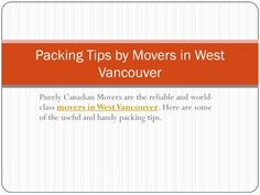 These are some handy tips provided by Purely Canadian Movers. Follow these simple instructions and pack your belongings before your relocation.