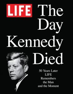 LIFE: The Day Kennedy+Died: Fifty Years Later—Life Remembers the Man. Remembering+both+the+man+and+the+moment,+LIFE:+The+Day+Kennedy+Died+is+chock-full+of+fascinating+material,+including: Les Kennedy, John Kennedy, Life Magazine, Science Magazine, American Presidents, American History, American Women, Native American, Kennedy Assassination