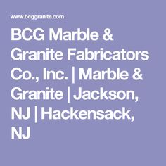 BCG Marble & Granite Fabricators Co., Inc. | Marble & Granite | Jackson, NJ | Hackensack, NJ