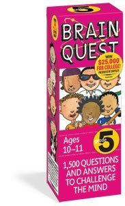 """Brain Quest: Grade 5 (Ages 10-11) by Workman Publishing. $14.99. Fast-paced question and answer format. Bright, full color illustrations. 148 pages. Vetted by a panel of award-winning teachers. Brain Quest is beloved by kids, trusted by parents, used and recommended by teachers. It's the curriculum-based, fast-paced, question-and-answer game that challenges kids on the stuff they need to know, when they need to know it. It's the brand that says """"It's fun to be smart!"""" And it deli..."""