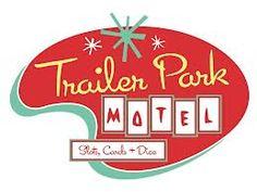 trailer park motel   http://peauxeticexpressions.com/wp-content/uploads/2012/12/Trailer-Park-1024x771.jpg