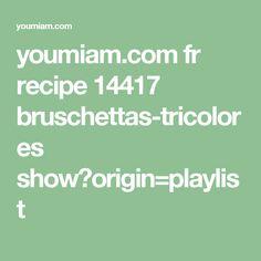 youmiam.com fr recipe 14417 bruschettas-tricolores show?origin=playlist