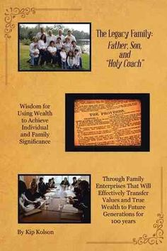 The Legacy Family Father, Son, and Holy Coach: Wisdom for Using Wealth to Achieve Individual and Family Significance