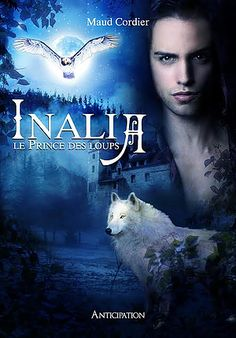 Mes Livres, Mon Plaisir !!: Inalia tome 1 Le Prince des Loups - Maud Cordier Cinema Posters, Movie Posters, Prince, Romance, Lectures, Werewolf, Book Quotes, Book Worms, Thriller