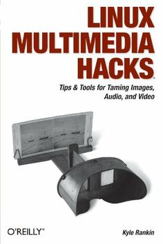 Linux Multimedia Hacks: Tips & Tools for Taming Images, Audio, and Video by Kyle Rankin. $22.01. Publication: November 24, 2005. Series - Hacks. Author: Kyle Rankin. Publisher: O'Reilly Media; 1 edition (November 24, 2005)