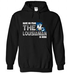 Have no fear Louisianian is here T Shirts, Hoodies. Get it here ==► https://www.sunfrog.com/LifeStyle/Have-no-fear-Louisianian-is-here-1272-Black-Hoodie.html?41382 $39.99