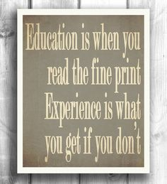 11x14 Inspirational print typography poster wall art word sign Education is when you read the fine print - 11x14