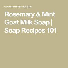 Rosemary & Mint Goat Milk Soap   Soap Recipes 101