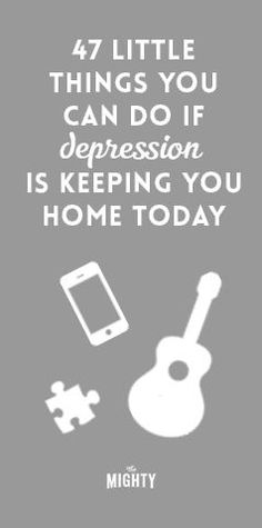 47 Little Things You Can Do If Depression Is Keeping You Home Today