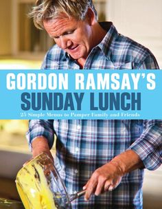 Gordon Ramsay's Sunday Lunch: 25 Simple Menus to Pamper Family and Friends - How To Books Gordon Ramsey, Sunday Lunch Ideas Families, Chefs, Chef Gordon Ramsay, Gordon Ramsay Books, Lunch Menu, Eclairs, Simple, Friends