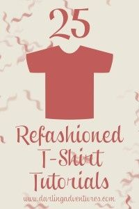 25 refashioned t-shirt tutorials There are several I like that I havent seen before