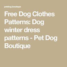 Free Dog Clothes Patterns: Dog winter dress patterns - Pet Dog Boutique