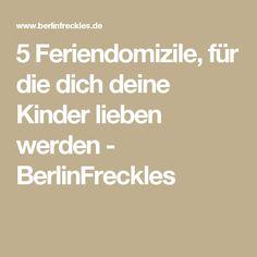 5 Feriendomizile, für die dich deine Kinder lieben werden - BerlinFreckles