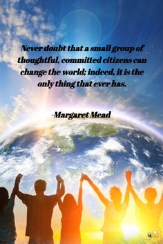 """""""Never doubt that a small group of thoughtful, committed citizens can change the world; indeed, it is the only thing that ever has."""" - Margaret Mead    http://theshiftnetwork.com/?utm_source=pinterest&utm_medium=social&utm_campaign=quote (scheduled via http://www.tailwindapp.com?utm_source=pinterest&utm_medium=twpin)"""
