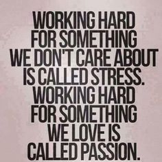 Working hard for something we don't care about is called Stress