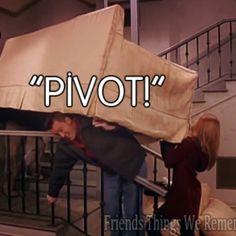 PIVOT!!!  Great blog- friendsthingsweremember.tumblr.com