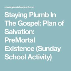 Staying Plumb In The Gospel: Plan of Salvation: PreMortal Existence (Sunday School Activity) Plan Of Salvation, Sunday School Activities, Young Women, How To Plan, Words, Horse