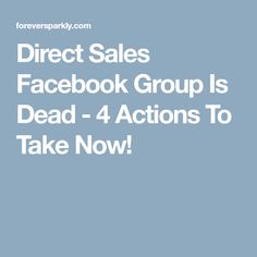 Direct Sales Facebook Group Is Dead - 4 Actions To Take Now!