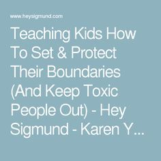Teaching Kids How To Set & Protect Their Boundaries (And Keep Toxic People Out) - Hey Sigmund - Karen Young