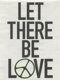 let there be love