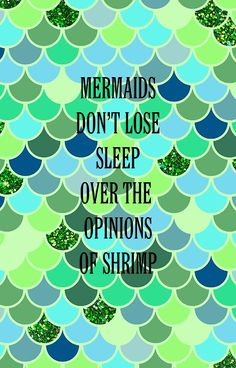 Mermaid's Don't Lose Sleep....not sure why but this made me laugh
