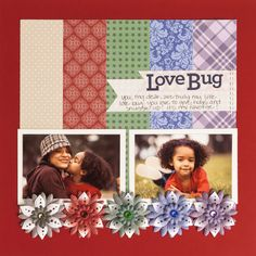 Who is your love bug? Maybe it might be your husband, your child, your niece or nephew, your grandchild….. whoever it is, this is the perfect layout to add their photos to. Document the reas…