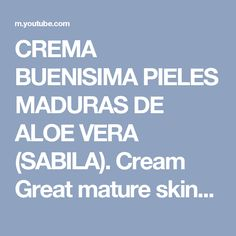 CREMA BUENISIMA PIELES MADURAS DE ALOE VERA (SABILA). Cream Great mature skins of aloe vera - YouTube