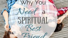 Why You Need A Spiritual Best Friend