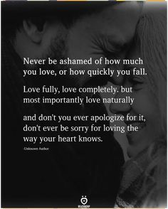 Never be ashamed of how much you love, or how quickly you fall Love Quotes For Her, Cute Love Quotes, Soulmate Love Quotes, Deep Quotes About Love, Love Husband Quotes, Love Quotes For Boyfriend, Life Quotes To Live By, Real Talk Quotes, Happy Quotes