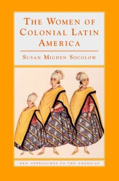 Bestseller Books Online The Women of Colonial Latin America (New Approaches to the Americas) Susan Migden Socolow $22.41  - http://www.ebooknetworking.net/books_detail-0521476429.html