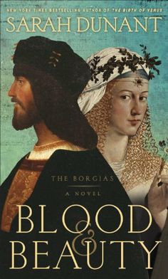 Blood & Beauty: The Borgias; A Novel/Sarah Dunant