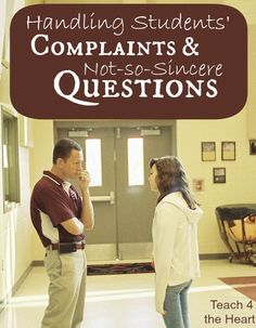 Handling Students' Complaints and Not-so-sincere Questions | Teach 4 the Heart